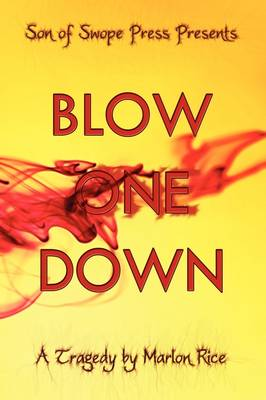 Blow One Down A Tragedy by Marlon Rice
