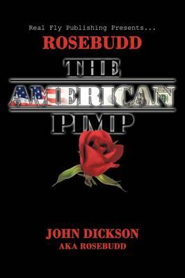 Rosebudd the American Pimp by John Dickson aka Rosebudd