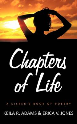 Chapters of Life A Sister's Book of Poetry by Keila R. Adams, Erica V. Jones
