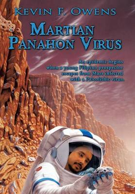 Martian Panahon Virus An Epidemic Begins When a Young Filipino Prospector Escapes from Mars Infected with a Paleolithic Virus. by Kevin F. Owens