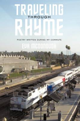 Traveling Through Rhyme Poetry Written During My Commute by Eva McDonough