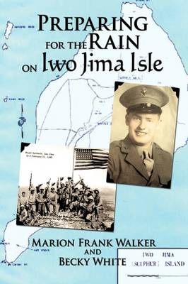 Preparing for the Rain on Iwo Jima Isle by Marion Frank Walker, Becky White