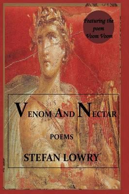 Venom and Nectar by Stefan Lowry