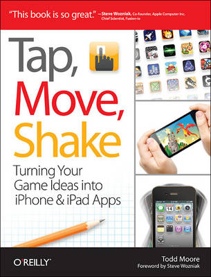 Tap, Move, Shake A Hands-on Guide to Creating Multi-Touch Games with iPad and iPhone by Todd Moore