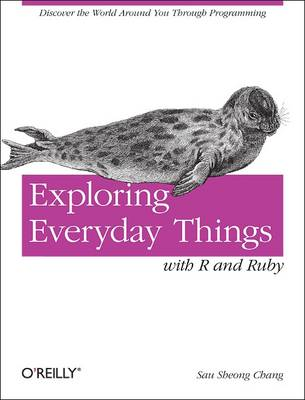 Exploring with Data Learning About Everyday Things by Sau Sheong Chang