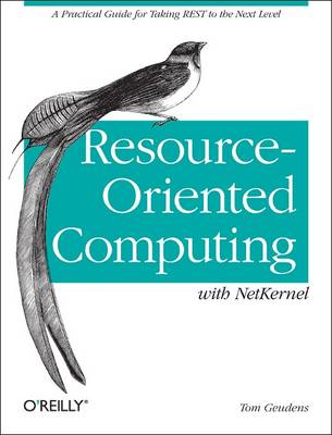 Resource-Oriented Computing with NetKernel Taking Rest Ideas to the Next Level by Tom Geudens