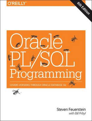 Oracle PL/SQL Programming Covers Versions Through Oracle Database 12c by Steven Feuerstein, Bill Pribyl