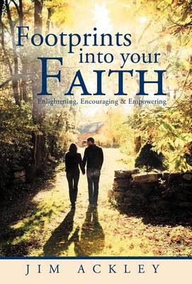 Footprints Into Your Faith Enlightening, Encouraging & Empowering by Jim Ackley