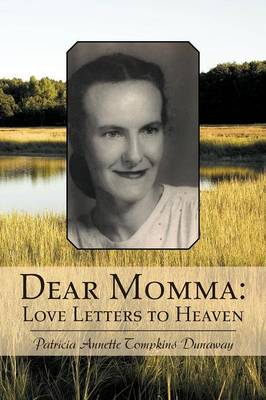 Dear Momma Love Letters to Heaven by Patricia Annette Tompkins Dunaway