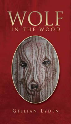 Wolf in the Wood by Gillian Lyden