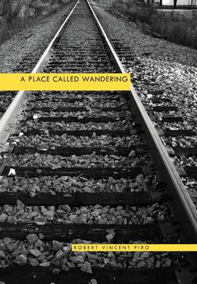 A Place Called Wandering by Robert Vincent Piro
