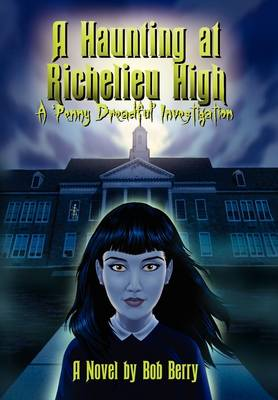A Haunting at Richelieu High by Bob Berry