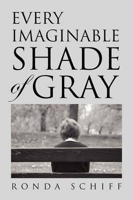 Every Imaginable Shade of Gray by Ronda Schiff