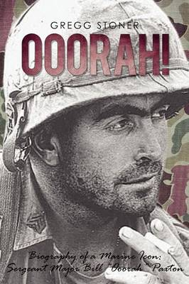 Ooorah! Biography of a Marine Icon: Sergeant Major Bill Ooorah Paxton by Gregg Stoner