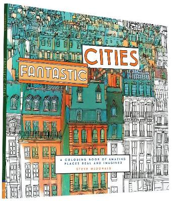 Fantastic Cities A Coloring Book of Amazing Places Real and Imagined by Steve McDonald