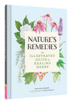 The Nature's Remedies An Illustrated Guide to Healing Herbs by Jean Willoughy