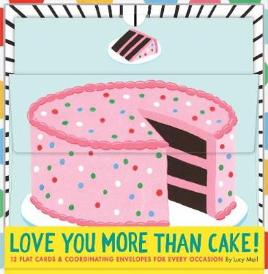 Love You More Than Cake Cards 12 Flat Cards & Coordinating Envelopes for Every Occasion by Lucy Mail