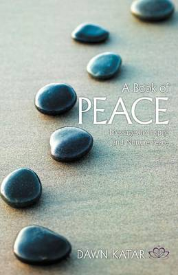 A Book of Peace Messages to Inspire and Nurture Peace by Dawn Katar