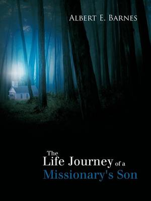 The Life Journey of a Missionary's Son by Albert E Barnes