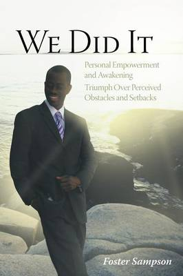 We Did It Personal Empowerment and Awakening Triumph Over Perceived Obstacles and Setbacks by Foster Sampson