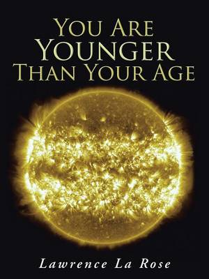 You Are Younger Than Your Age by Lawrence La Rose