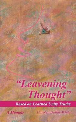 Leavening Thought Based on Learned Unity Truths by Carolyn Dallas-White