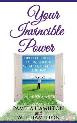 Your Invincible Power Open the Door to Unlimited Wealth, Health and Joy by Pamela, (Bu Hamilton, W T Hamilton
