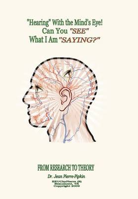 ''Hearing'' with the Mind's Eye! by Dr Jean Pierre-Pipkin
