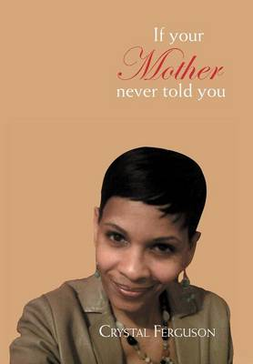 If Your Mother Never Told You by Crystal Ferguson