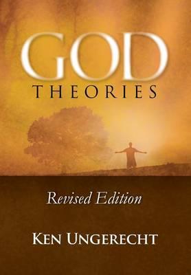 God Theories Revised Edition by Ken Ungerecht