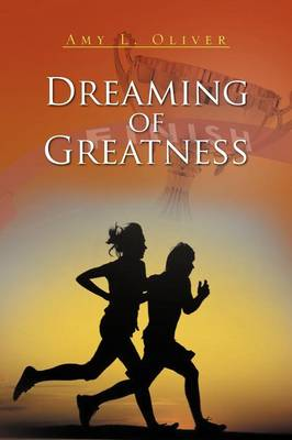 Dreaming of Greatness by Amy L Oliver