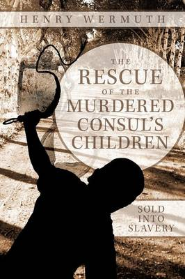 The Rescue of the Murdered Consul's Children Sold into Slavery by Henry Wermuth