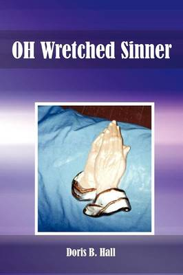 Oh Wretched Sinner Oh Wretched Child by Doris B Hall