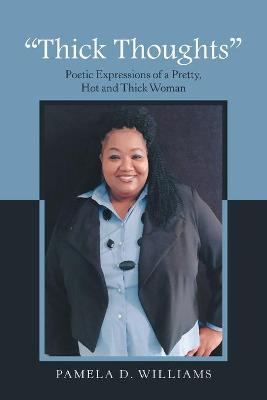 Thick Thoughts Poetic Expressions of a Pretty, Hot and Thick Woman by Pamela D Williams