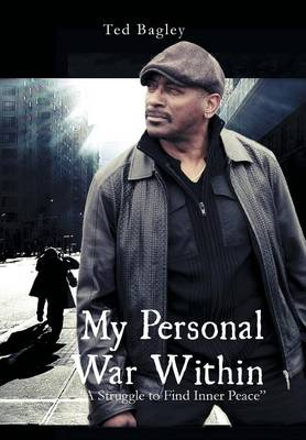 My Personal War Within A Struggle to Find Inner Peace by Ted Bagley