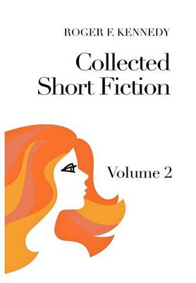 Collected Short Fiction Volume 2 by Roger F Kennedy