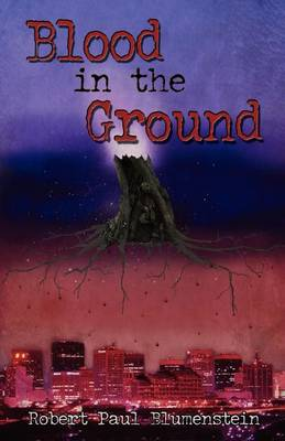 Blood in the Ground by Robert Paul Blumenstein