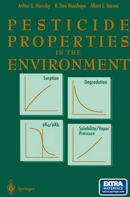 Pesticide Properties in the Environment by Arthur G. Hornsby, R.Don (USDA-ARS, Tifton, GA, USA) Wauchope, A. (USDA-ARS, Beltsville, MD, USA) Herner