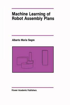 Machine Learning of Robot Assembly Plans by Alberto Maria Segre