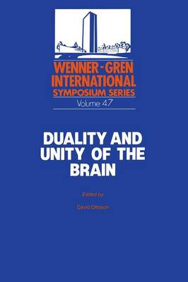 Duality and Unity of the Brain Unified Functioning and Specialisation of the Hemispheres Proceedings of an International Symposium held at The Wenner-Gren Center, Stockholm, May 29 - 31, 1986 by David Ottoson