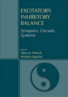 Excitatory-Inhibitory Balance Synapses, Circuits, Systems by Takao K. Hensch