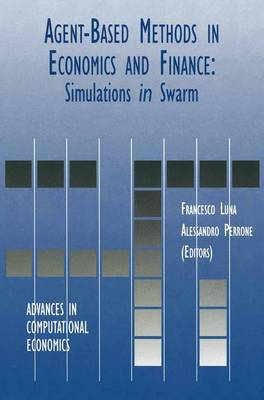 Agent-Based Methods in Economics and Finance Simulations in Swarm by Francesco Luna
