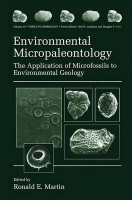 Environmental Micropaleontology The Application of Microfossils to Environmental Geology by Ronald E. Martin