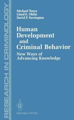 Human Development and Criminal Behavior New Ways of Advancing Knowledge by Michael Tonry, Lloyd E. Ohlin, David P. Farrington, Kenneth Adams