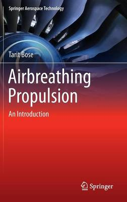 Airbreathing Propulsion An Introduction by Tarit Kumar Bose