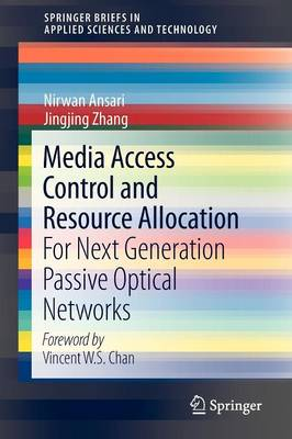 Media Access Control and Resource Allocation For Next Generation Passive Optical Networks by Nirwan Ansari, Jingjing Zhang