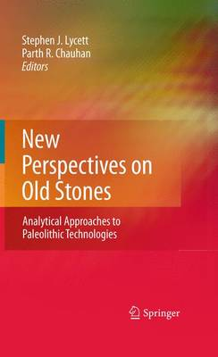 New Perspectives on Old Stones Analytical Approaches to Paleolithic Technologies by Stephen Lycett