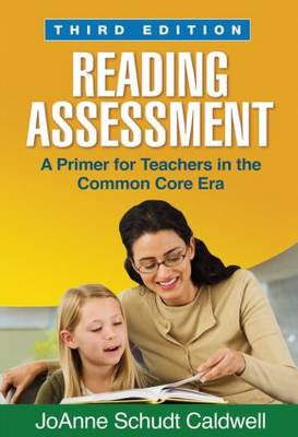 Reading Assessment, Third Edition A Primer for Teachers in the Common Core Era by JoAnne Schudt Caldwell
