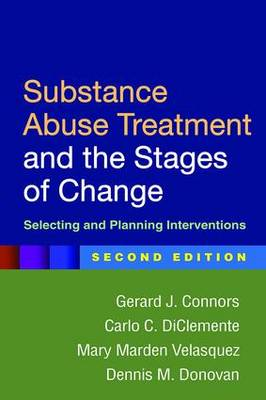 Substance Abuse Treatment and the Stages of Change, Second Edition Selecting and Planning Interventions by Gerard J. Connors, Mary Marden Velasquez, Dennis M. Donovan, Carlo C. DiClemente