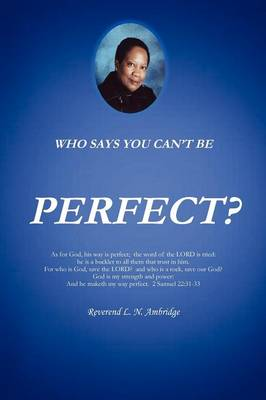 Who Says You Can't Be Perfect? by Rev L N Ambridge